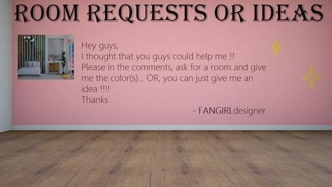 Room request or ideas  - by FANGIRLdesigner